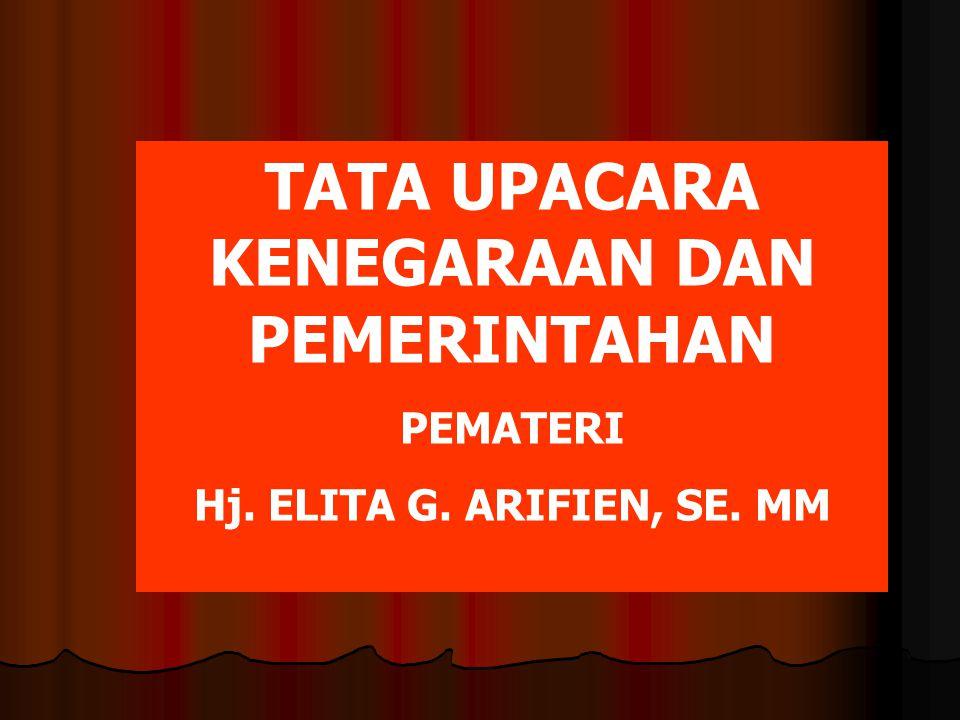 TATA UPACARA KENEGARAAN DAN PEMERINTAHAN PEMATERI Hj. ELITA G. ARIFIEN, SE. MM