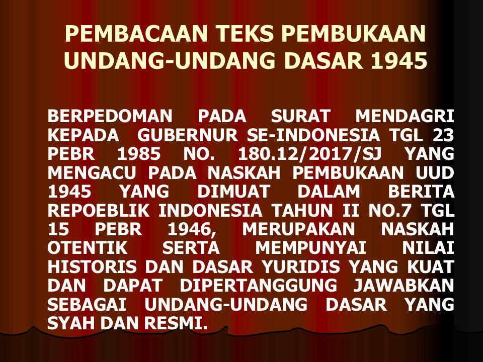 PEMBACAAN TEKS PEMBUKAAN UNDANG-UNDANG DASAR 1945 BERPEDOMAN PADA SURAT MENDAGRI KEPADA GUBERNUR SE-INDONESIA TGL 23 PEBR 1985 NO.