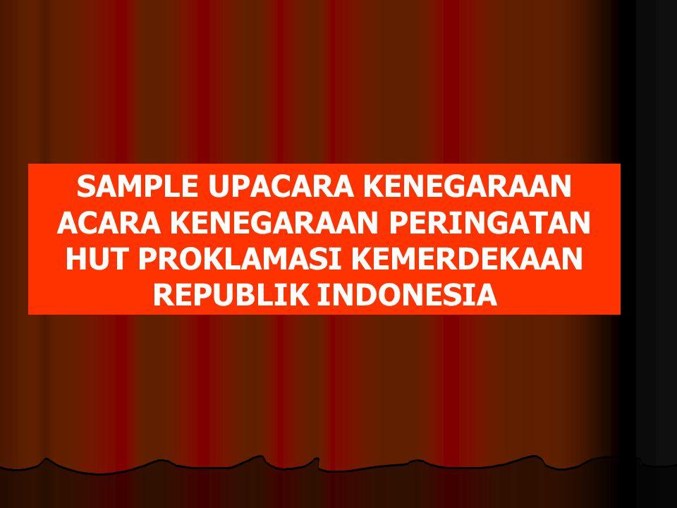 SAMPLE UPACARA KENEGARAAN ACARA KENEGARAAN PERINGATAN HUT PROKLAMASI KEMERDEKAAN REPUBLIK INDONESIA