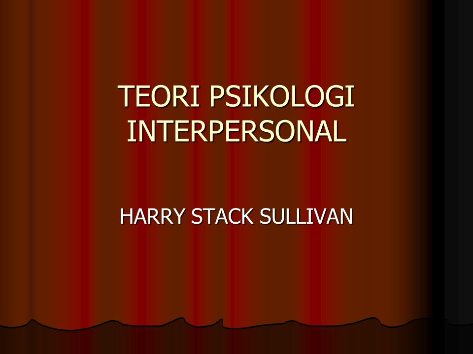TEORI PSIKOLOGI INTERPERSONAL HARRY STACK SULLIVAN