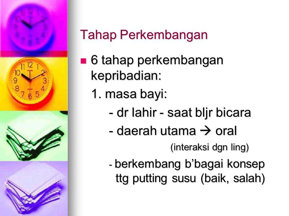 Tahap Perkembangan 6 tahap perkembangan kepribadian: 6 tahap perkembangan kepribadian: 1. masa bayi: - dr lahir - saat bljr bicara - daerah utama  or