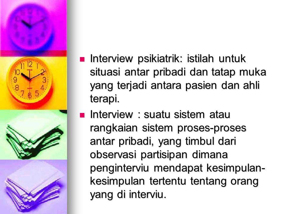 Interview psikiatrik: istilah untuk situasi antar pribadi dan tatap muka yang terjadi antara pasien dan ahli terapi. Interview psikiatrik: istilah unt