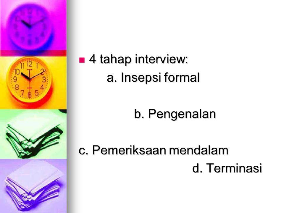 4 tahap interview: 4 tahap interview: a. Insepsi formal a. Insepsi formal b. Pengenalan c. Pemeriksaan mendalam d. Terminasi