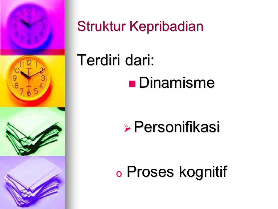 Struktur Kepribadian Terdiri dari: Dinamisme Dinamisme  Personifikasi o Proses kognitif
