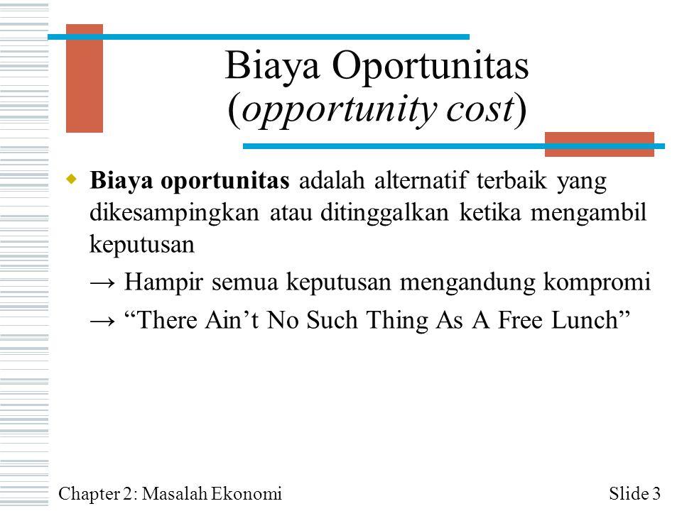 Biaya Oportunitas (opportunity cost)  Biaya oportunitas adalah alternatif terbaik yang dikesampingkan atau ditinggalkan ketika mengambil keputusan →H