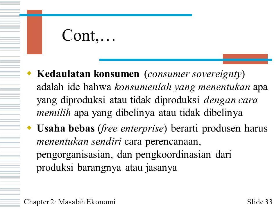 Cont,…  Kedaulatan konsumen (consumer sovereignty) adalah ide bahwa konsumenlah yang menentukan apa yang diproduksi atau tidak diproduksi dengan cara