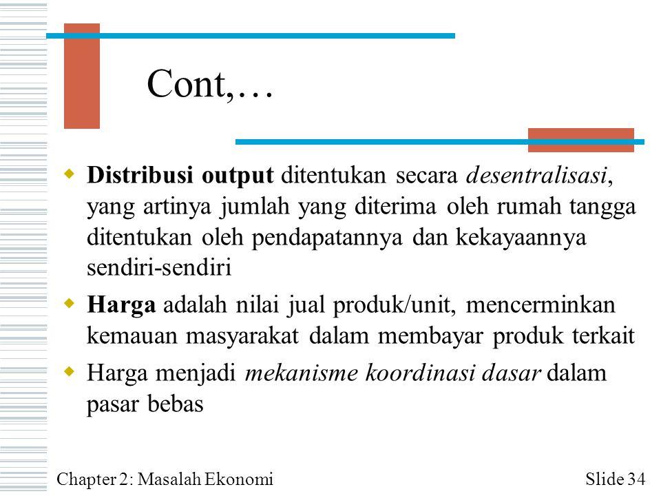 Cont,…  Distribusi output ditentukan secara desentralisasi, yang artinya jumlah yang diterima oleh rumah tangga ditentukan oleh pendapatannya dan kek