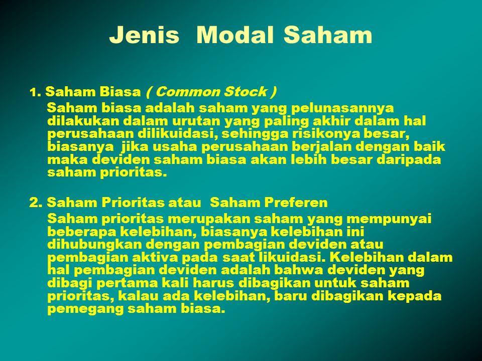 Jenis Modal Saham 1. Saham Biasa ( Common Stock ) Saham biasa adalah saham yang pelunasannya dilakukan dalam urutan yang paling akhir dalam hal perusa