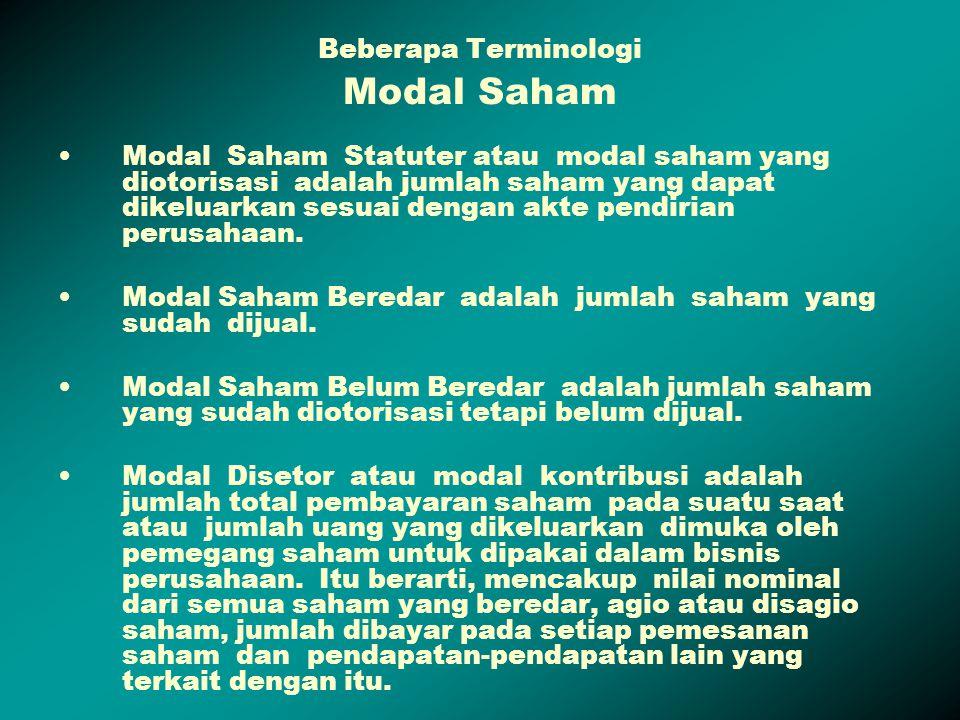 Beberapa Terminologi Modal Saham Modal Saham Statuter atau modal saham yang diotorisasi adalah jumlah saham yang dapat dikeluarkan sesuai dengan akte
