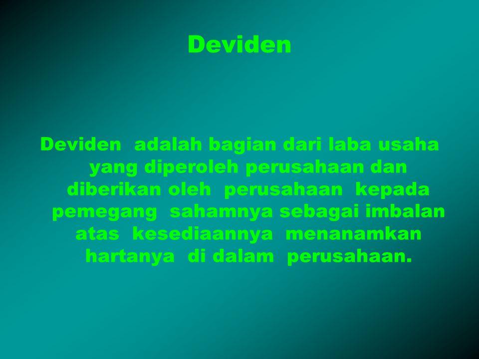 Deviden Deviden adalah bagian dari laba usaha yang diperoleh perusahaan dan diberikan oleh perusahaan kepada pemegang sahamnya sebagai imbalan atas ke