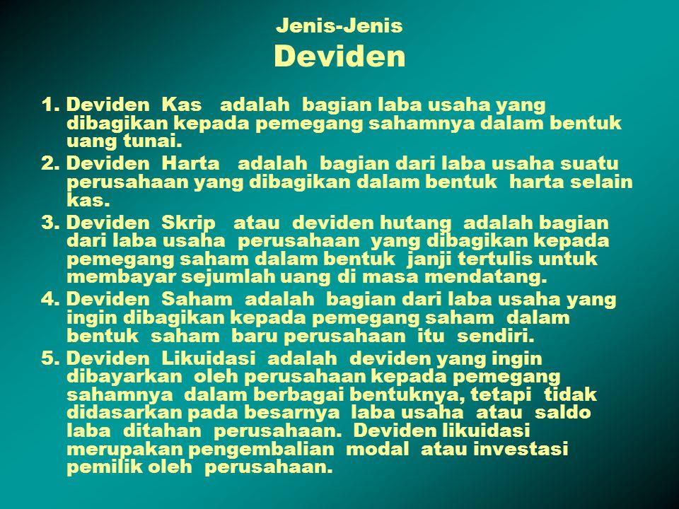 Jenis-Jenis Deviden 1. Deviden Kas adalah bagian laba usaha yang dibagikan kepada pemegang sahamnya dalam bentuk uang tunai. 2. Deviden Harta adalah b
