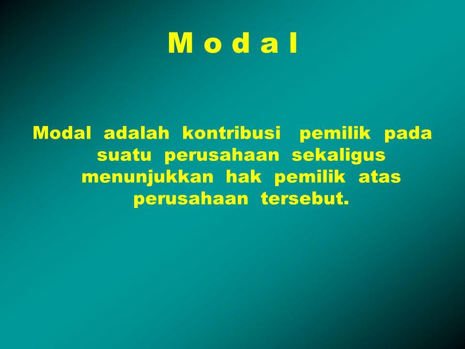 M o d a l Modal adalah kontribusi pemilik pada suatu perusahaan sekaligus menunjukkan hak pemilik atas perusahaan tersebut.