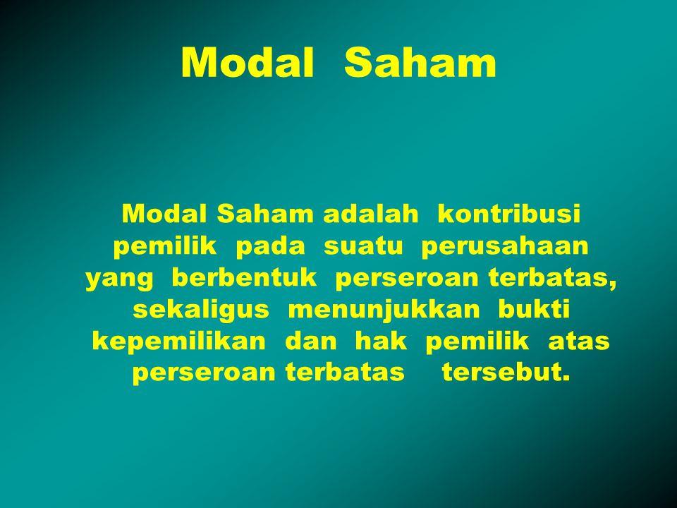 Modal Saham Modal Saham adalah kontribusi pemilik pada suatu perusahaan yang berbentuk perseroan terbatas, sekaligus menunjukkan bukti kepemilikan dan