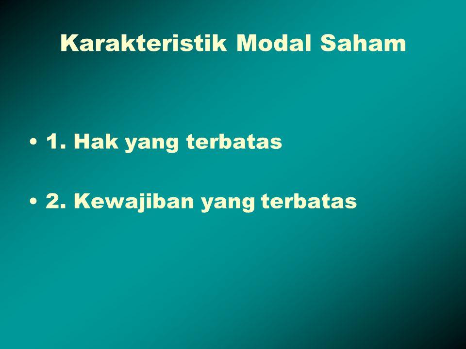 Karakteristik Modal Saham 1. Hak yang terbatas 2. Kewajiban yang terbatas