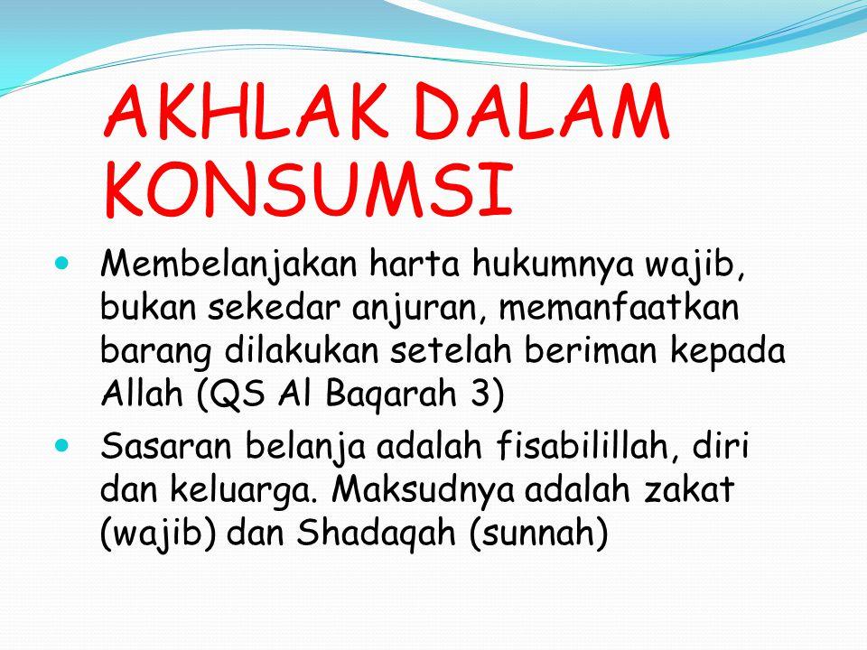 AKHLAK DALAM KONSUMSI Membelanjakan harta hukumnya wajib, bukan sekedar anjuran, memanfaatkan barang dilakukan setelah beriman kepada Allah (QS Al Baq