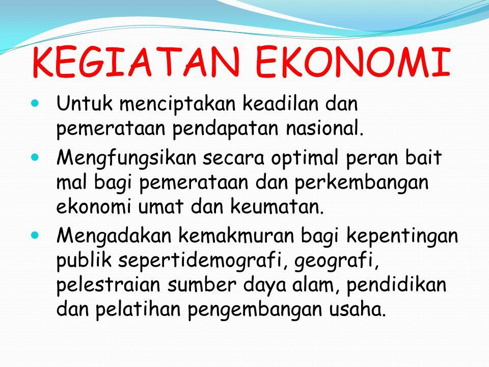 KEGIATAN EKONOMI Untuk menciptakan keadilan dan pemerataan pendapatan nasional. Mengfungsikan secara optimal peran bait mal bagi pemerataan dan perkem