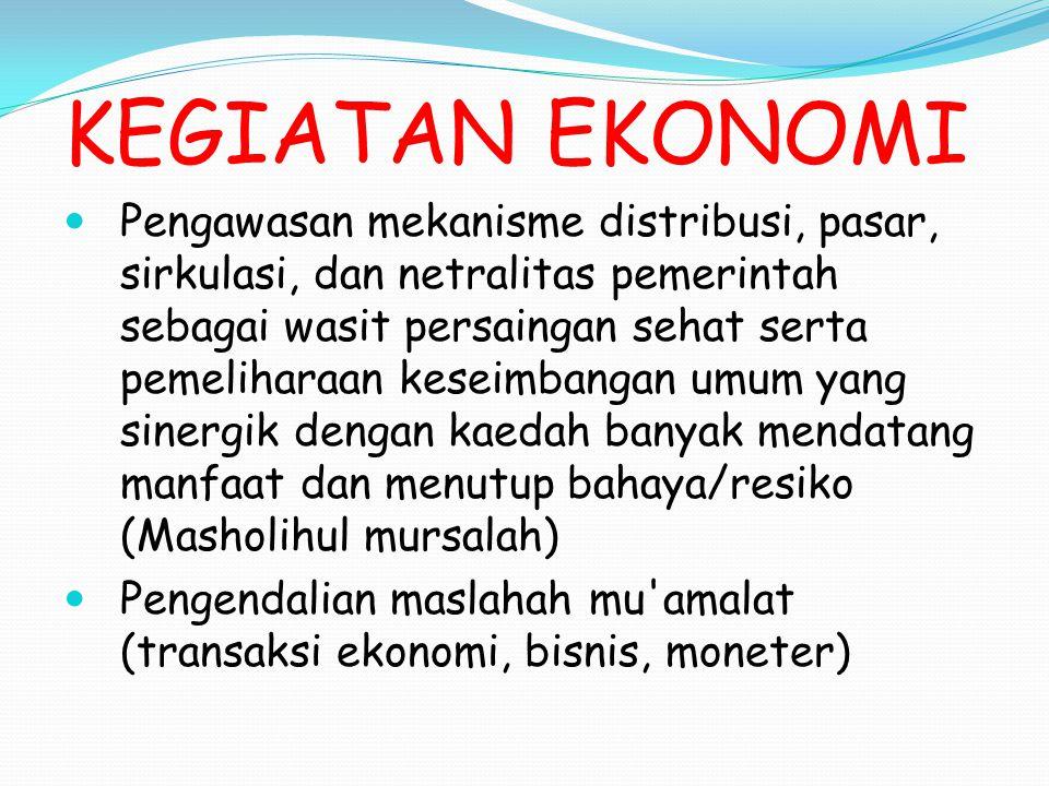 KEGIATAN EKONOMI Pengawasan mekanisme distribusi, pasar, sirkulasi, dan netralitas pemerintah sebagai wasit persaingan sehat serta pemeliharaan keseim