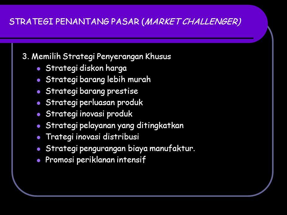 STRATEGI PENANTANG PASAR (MARKET CHALLENGER) 3. Memilih Strategi Penyerangan Khusus Strategi diskon harga Strategi barang lebih murah Strategi barang