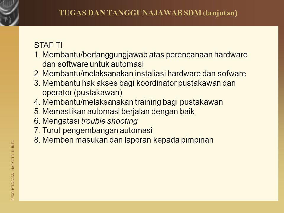 PERPUSTAKAAN HARYOTO KUNTO STAF TI 1.Membantu/bertanggungjawab atas perencanaan hardware dan software untuk automasi 2.Membantu/melaksanakan instalias