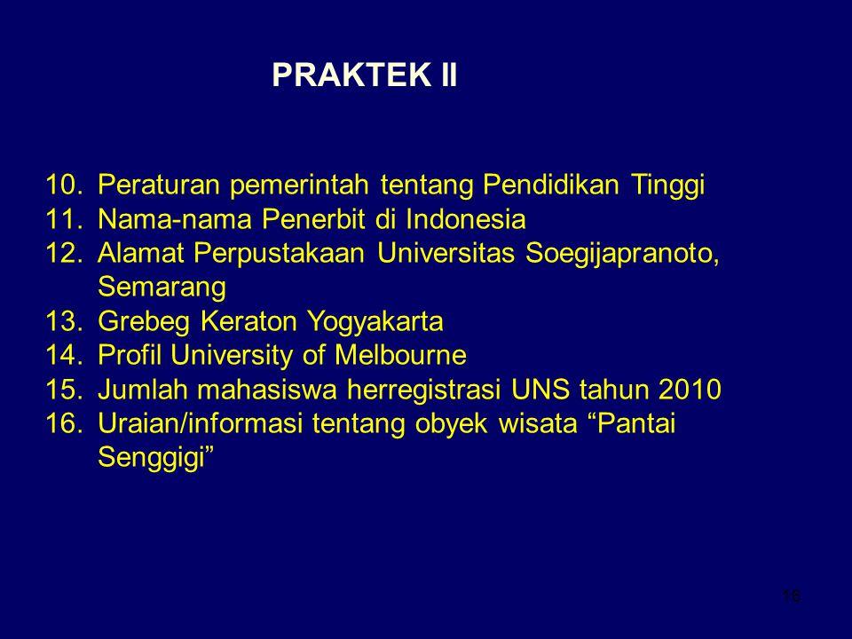 16 PRAKTEK II 10.Peraturan pemerintah tentang Pendidikan Tinggi 11.Nama-nama Penerbit di Indonesia 12.Alamat Perpustakaan Universitas Soegijapranoto,