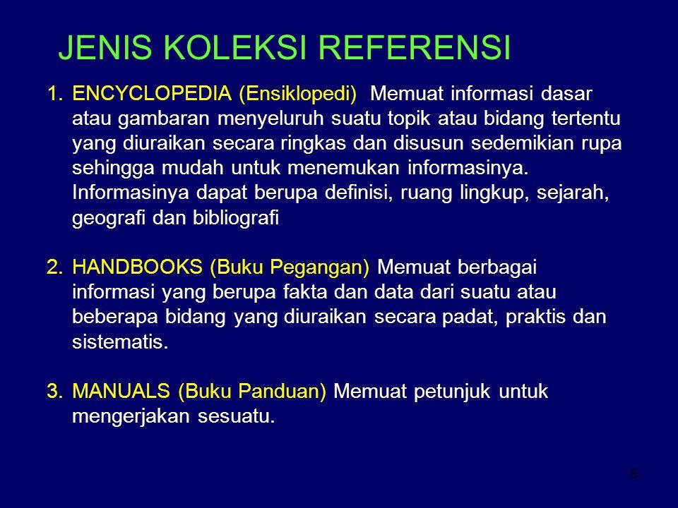 5 JENIS KOLEKSI REFERENSI 1.ENCYCLOPEDIA (Ensiklopedi) Memuat informasi dasar atau gambaran menyeluruh suatu topik atau bidang tertentu yang diuraikan