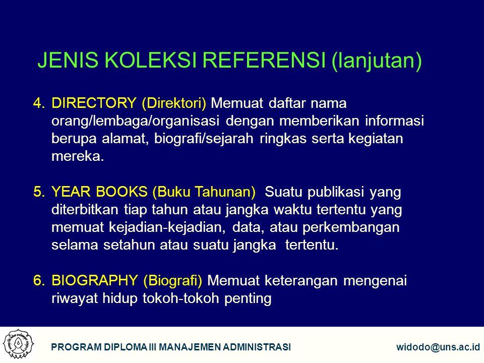 7 PROGRAM DIPLOMA III MANAJEMEN ADMINISTRASIwidodo@uns.ac.id JENIS KOLEKSI REFERENSI (lanjutan) 7.BIBLIOGRAPHY (Bibliografi) Buku atau terbitan berseri yang berisi daftar penerbitan.