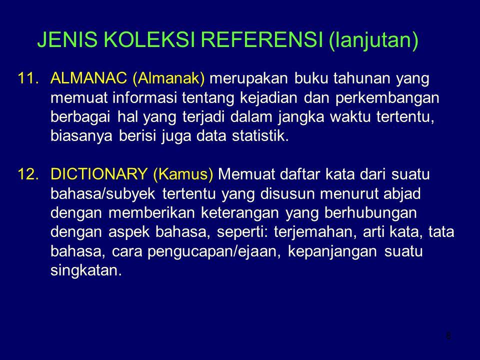 8 JENIS KOLEKSI REFERENSI (lanjutan) 11.ALMANAC (Almanak) merupakan buku tahunan yang memuat informasi tentang kejadian dan perkembangan berbagai hal