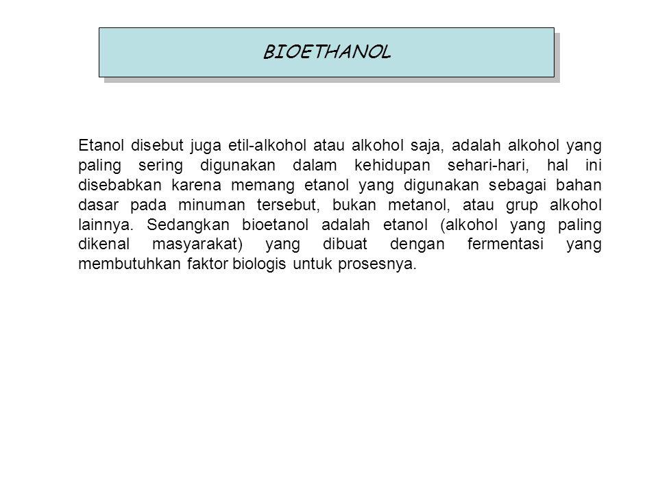 BIOETHANOL Etanol disebut juga etil-alkohol atau alkohol saja, adalah alkohol yang paling sering digunakan dalam kehidupan sehari-hari, hal ini diseba