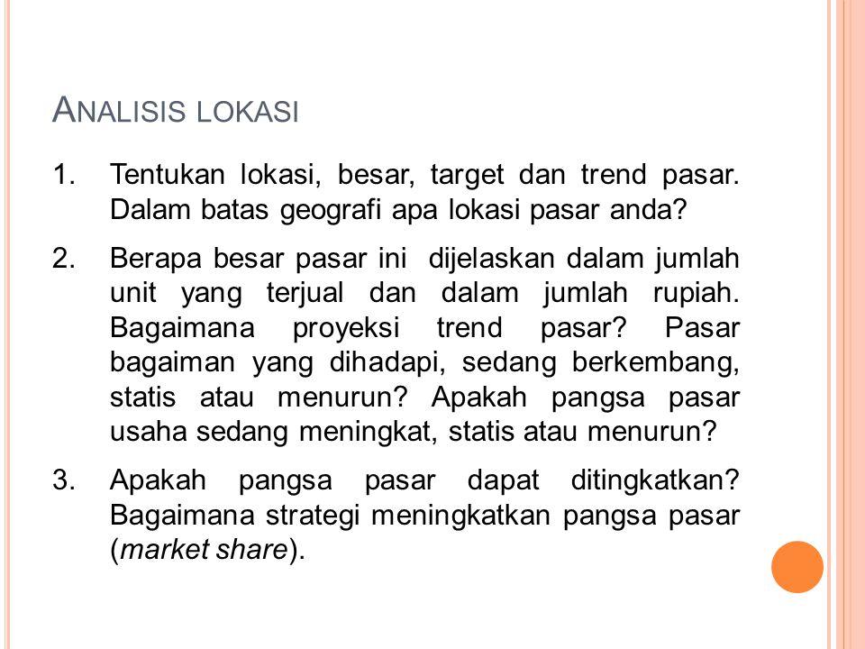 A NALISIS LOKASI 1.Tentukan lokasi, besar, target dan trend pasar.