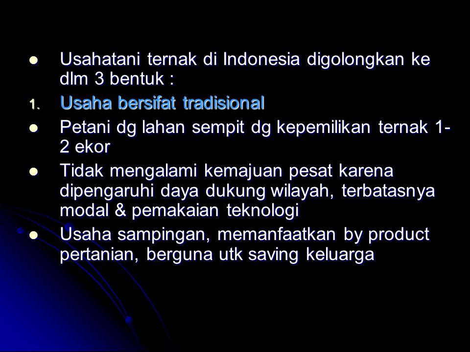 Usahatani ternak di Indonesia digolongkan ke dlm 3 bentuk : Usahatani ternak di Indonesia digolongkan ke dlm 3 bentuk : 1.