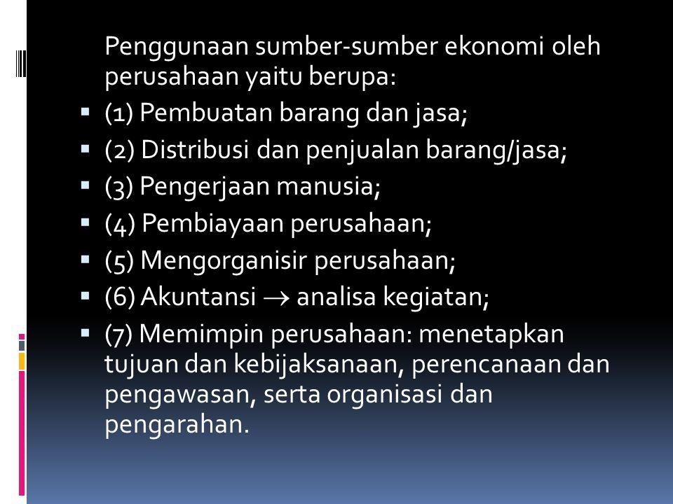 Penggunaan sumber-sumber ekonomi oleh perusahaan yaitu berupa:  (1) Pembuatan barang dan jasa;  (2) Distribusi dan penjualan barang/jasa;  (3) Peng