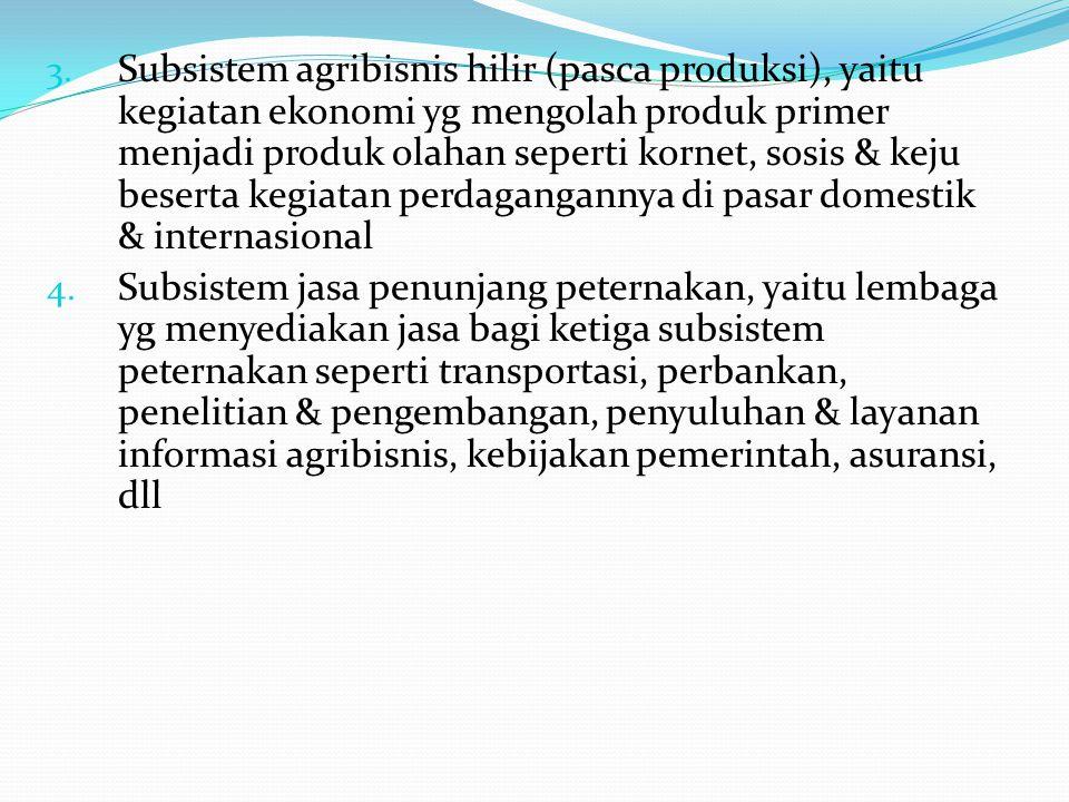 3. Subsistem agribisnis hilir (pasca produksi), yaitu kegiatan ekonomi yg mengolah produk primer menjadi produk olahan seperti kornet, sosis & keju be