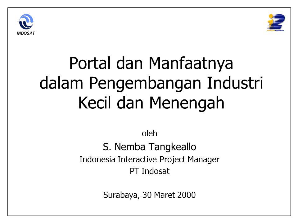 Portal dan Manfaatnya dalam Pengembangan Industri Kecil dan Menengah oleh S. Nemba Tangkeallo Indonesia Interactive Project Manager PT Indosat Surabay