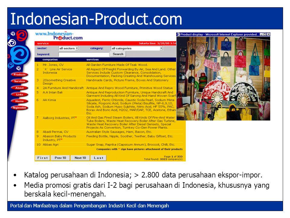 Portal dan Manfaatnya dalam Pengembangan Industri Kecil dan Menengah Indonesian-Product.com Katalog perusahaan di Indonesia; > 2.800 data perusahaan e
