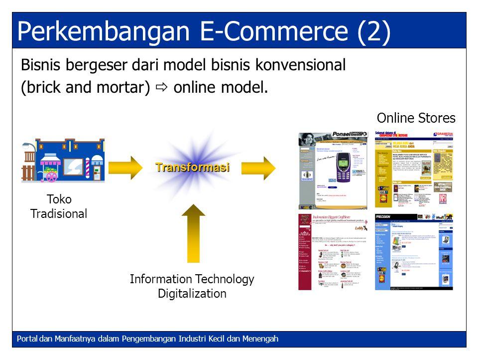 Portal dan Manfaatnya dalam Pengembangan Industri Kecil dan Menengah Transformasi Perkembangan E-Commerce (2) Bisnis bergeser dari model bisnis konven
