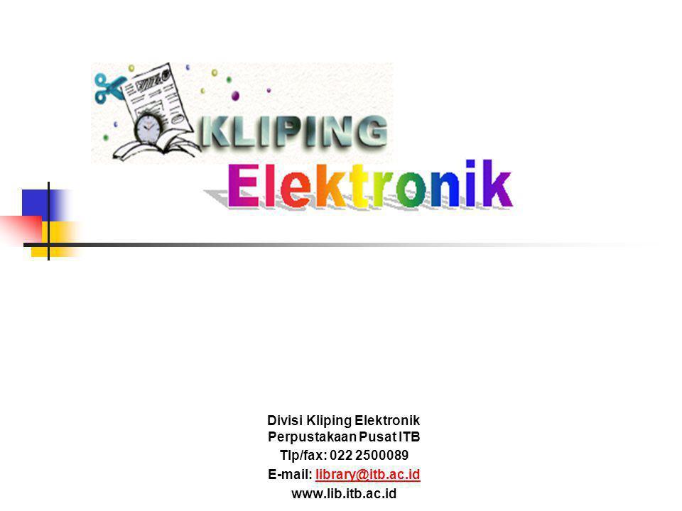 Divisi Kliping Elektronik Perpustakaan Pusat ITB Tlp/fax: 022 2500089 E-mail: library@itb.ac.id www.lib.itb.ac.id