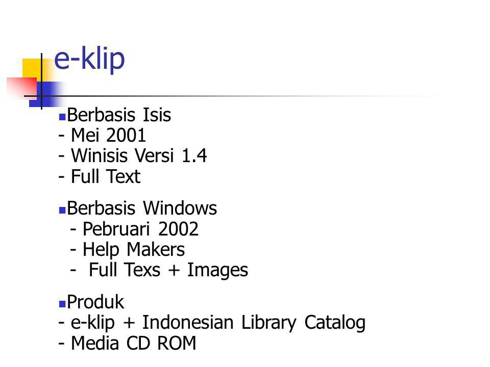 e-klip TREND E-books vs e—klip Kemas ulang informasi Data on-line ~ off-line Infrastruktur Cisco system, Fiber optic Internet access Support AI3, provider Jalawave SDM Produktivitas Bag.