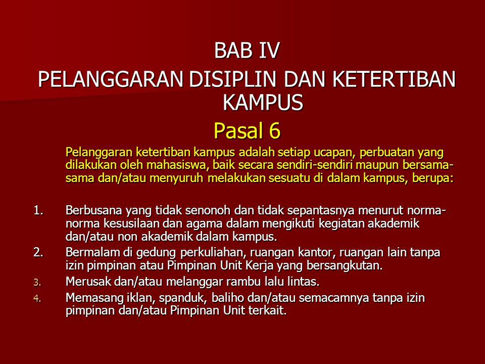 BAB IV PELANGGARAN DISIPLIN DAN KETERTIBAN KAMPUS Pasal 6 Pelanggaran ketertiban kampus adalah setiap ucapan, perbuatan yang dilakukan oleh mahasiswa,