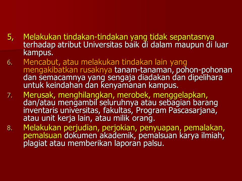 5,Melakukan tindakan-tindakan yang tidak sepantasnya terhadap atribut Universitas baik di dalam maupun di luar kampus. 6. Mencabut, atau melakukan tin