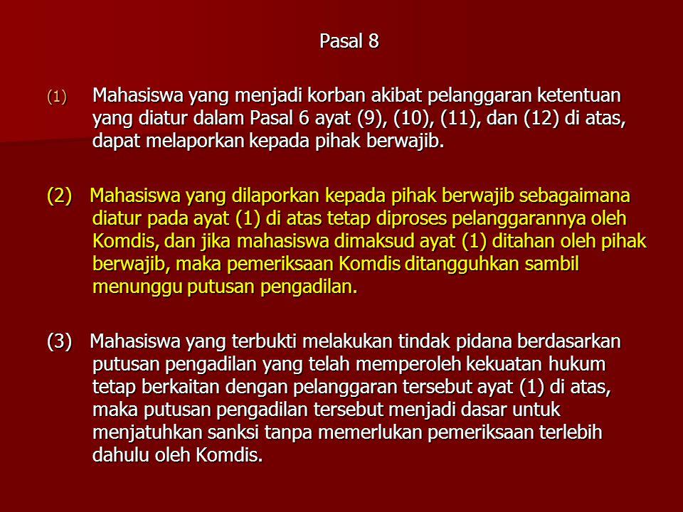 Pasal 8 (1) Mahasiswa yang menjadi korban akibat pelanggaran ketentuan yang diatur dalam Pasal 6 ayat (9), (10), (11), dan (12) di atas, dapat melapor