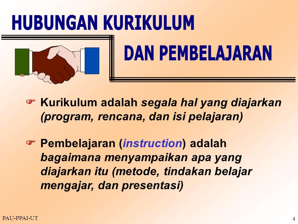 PAU-PPAI-UT 4  Kurikulum adalah segala hal yang diajarkan (program, rencana, dan isi pelajaran)  Pembelajaran (instruction) adalah bagaimana menyamp