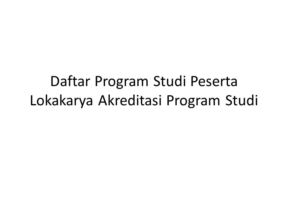 Daftar Program Studi Peserta Lokakarya Akreditasi Program Studi