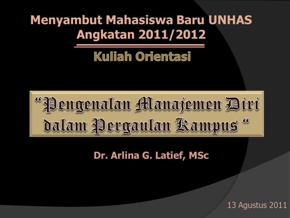 Menyambut Mahasiswa Baru UNHAS Angkatan 2011/2012 Dr. Arlina G. Latief, MSc 13 Agustus 2011