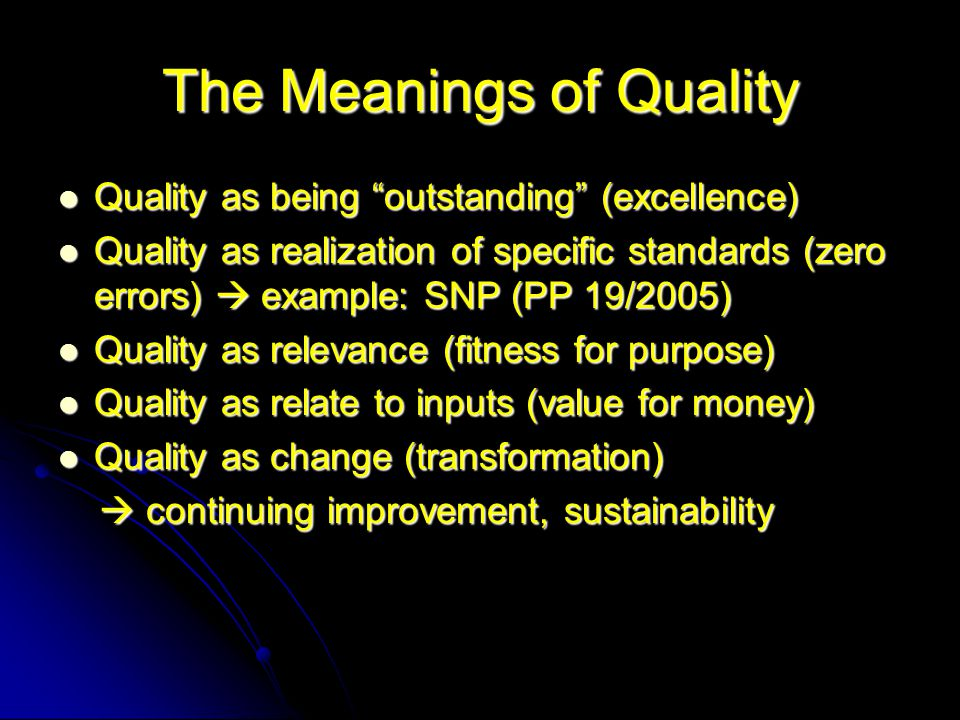 "The Meanings of Quality Quality as being ""outstanding"" (excellence) Quality as being ""outstanding"" (excellence) Quality as realization of specific sta"