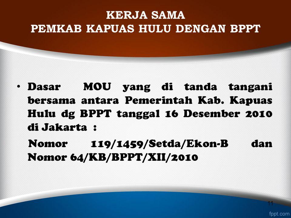 KERJA SAMA PEMKAB KAPUAS HULU DENGAN BPPT Dasar MOU yang di tanda tangani bersama antara Pemerintah Kab. Kapuas Hulu dg BPPT tanggal 16 Desember 2010