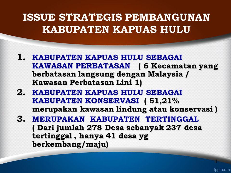 ISSUE STRATEGIS PEMBANGUNAN KABUPATEN KAPUAS HULU 4 1. KABUPATEN KAPUAS HULU SEBAGAI KAWASAN PERBATASAN ( 6 Kecamatan yang berbatasan langsung dengan