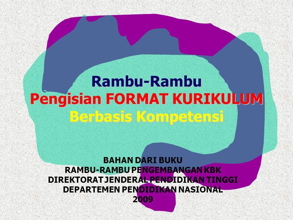 Rambu-Rambu Pengisian FORMAT KURIKULUM Berbasis Kompetensi BAHAN DARI BUKU RAMBU-RAMBU PENGEMBANGAN KBK DIREKTORAT JENDERAL PENDIDIKAN TINGGI DEPARTEM