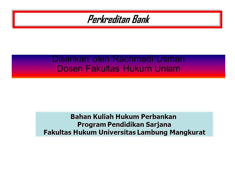 Perkreditan Bank Disarikan oleh Rachmadi Usman Dosen Fakultas Hukum Unlam Bahan Kuliah Hukum Perbankan Program Pendidikan Sarjana Fakultas Hukum Unive