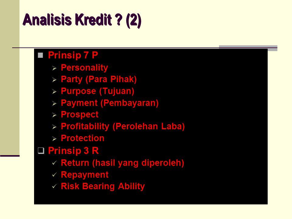 Analisis Kredit ? (2) Analisis Kredit ? (2) Prinsip 7 P PPersonality PParty (Para Pihak) PPurpose (Tujuan) PPayment (Pembayaran) PProspect 