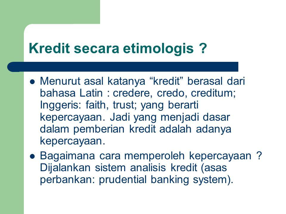 """Kredit secara etimologis ? Menurut asal katanya """"kredit"""" berasal dari bahasa Latin : credere, credo, creditum; Inggeris: faith, trust; yang berarti ke"""